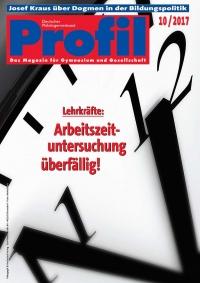 Profil Ausgabe 10/2017 - Lehrkräfte: Arbeitszeituntersuchung überfällig!
