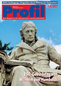 Profil Ausgabe 07-08/2017 - 250. Geburtstag von Wilhelm von Humboldt