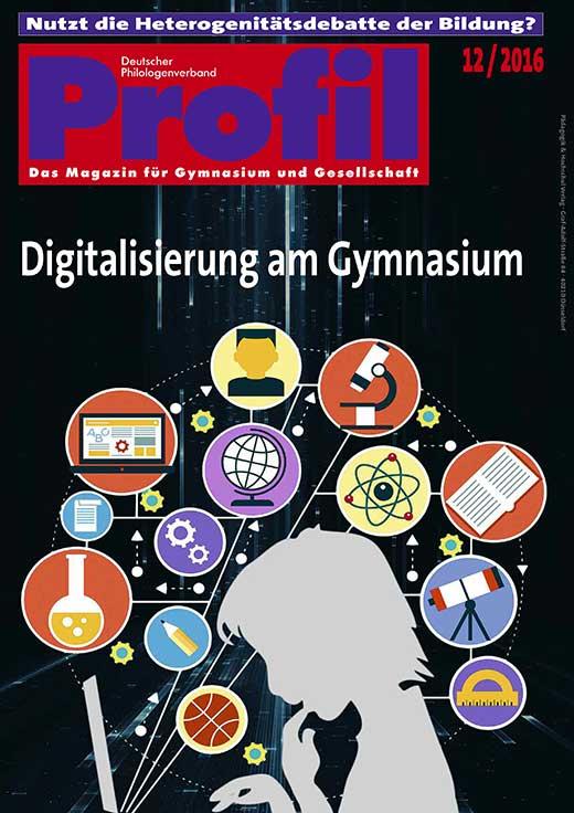 Profil Ausgabe 122016 Magazin für Gymnasium und Gesellschaft