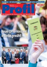 Profil Ausgabe 12/2017 - Neuer DPhV-Vorstand in Berlin gewählt